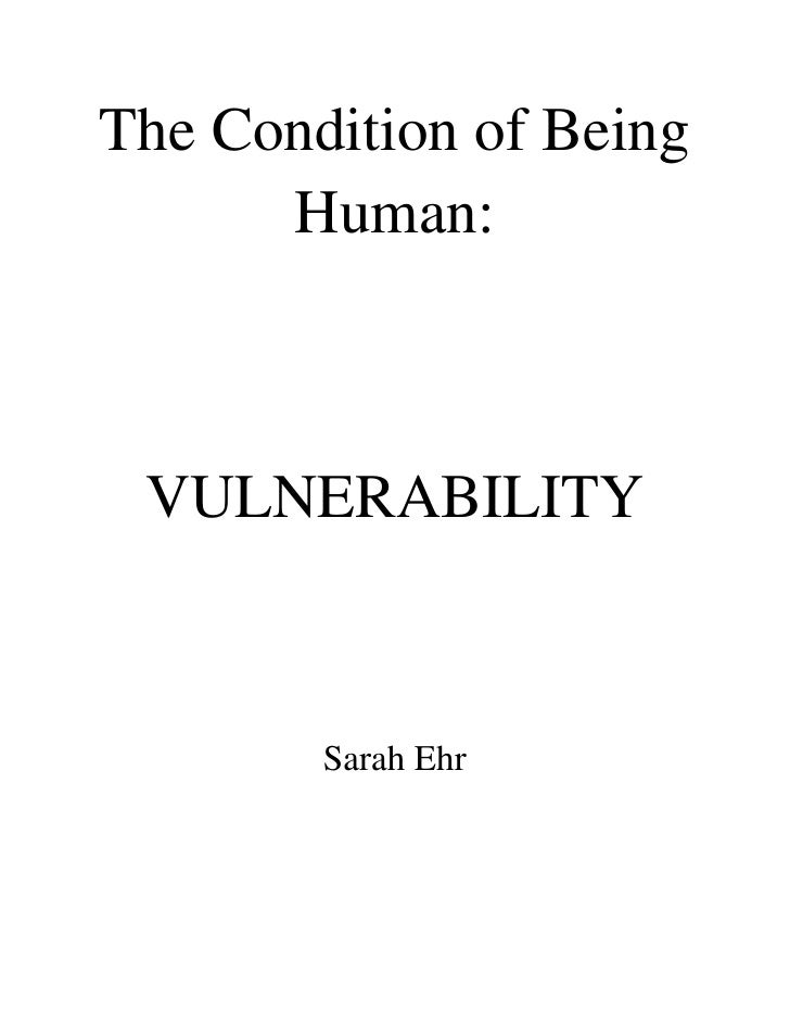 The Condition of Being Human:<br />VULNERABILITY<br />Sarah Ehr<br />What makes humans, humans?<br />What is it about the ...