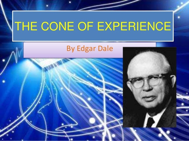THE CONE OF EXPERIENCE  By Edgar Dale