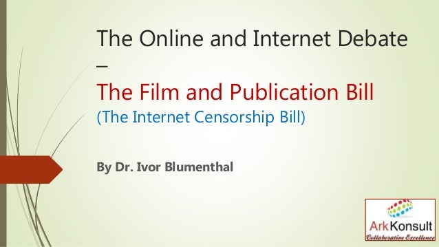 The Online and Internet Debate – The Film and Publication Bill (The Internet Censorship Bill) By Dr. Ivor Blumenthal