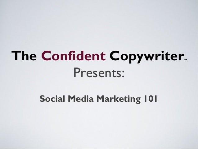 The Confident CopywriterTM Presents: Social Media Marketing 101