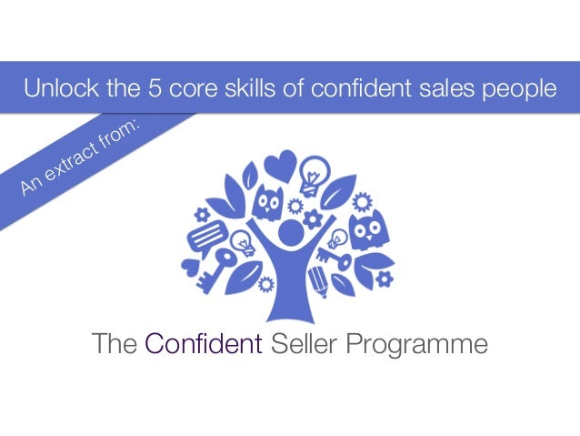 An extract from: The Confident Seller Programme Unlock the 5 core skills of confident sales people