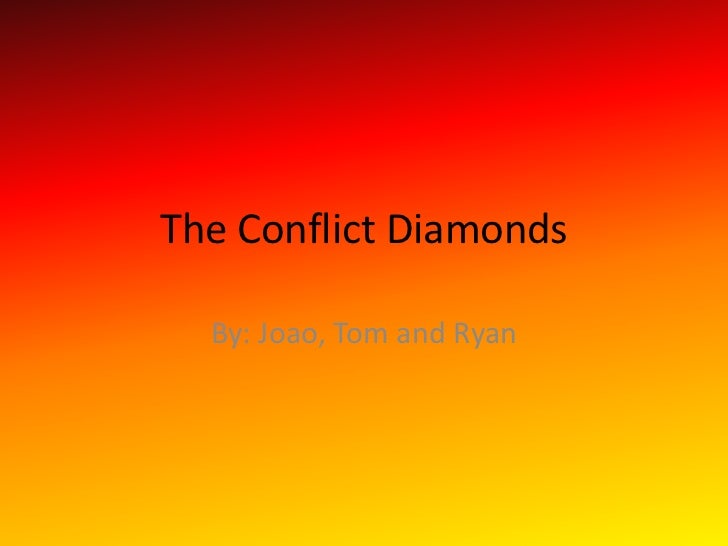 The Conflict Diamonds<br />By: Joao, Tom and Ryan  <br />