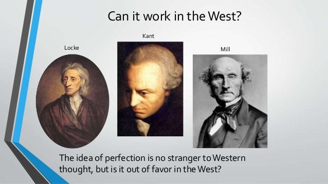 Can it work in theWest? The idea of perfection is no stranger toWestern thought, but is it out of favor in theWest? Locke ...