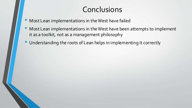 Conclusions • Most Lean implementations in the West have failed • Most Lean implementations in the West have been attempts...