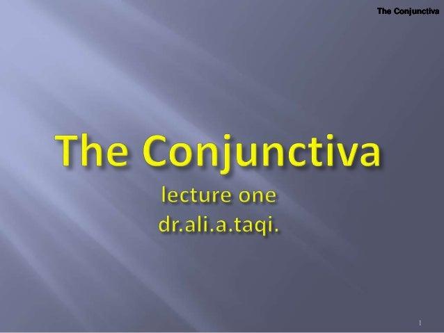 The ConjunctivaThe ConjunctivaThe ConjunctivaThe Conjunctiva 1