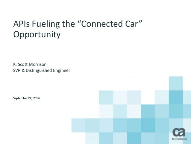 "APIs Fueling the ""Connected Car""  Opportunity  K. Scott Morrison  SVP & Distinguished Engineer  September 22, 2014"