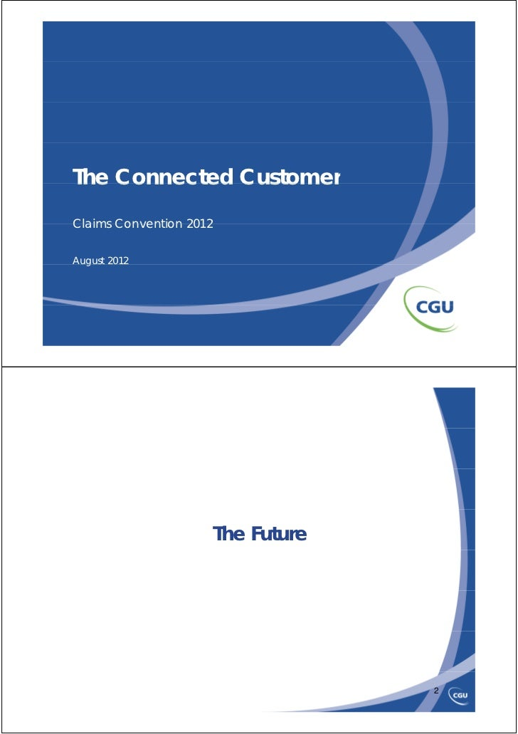 The Connected CustomerClaims Convention 2012August 2012  g                         The Future                             ...