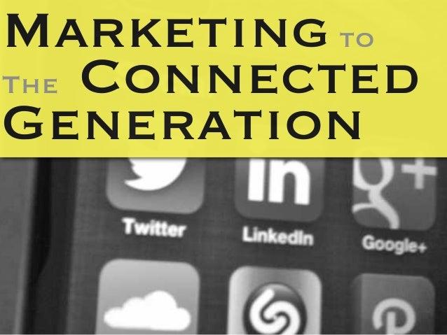 Marketing toThe ConnectedGeneration