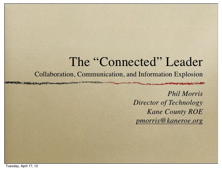 """The """"Connected"""" Leader                  Collaboration, Communication, and Information Explosion                           ..."""