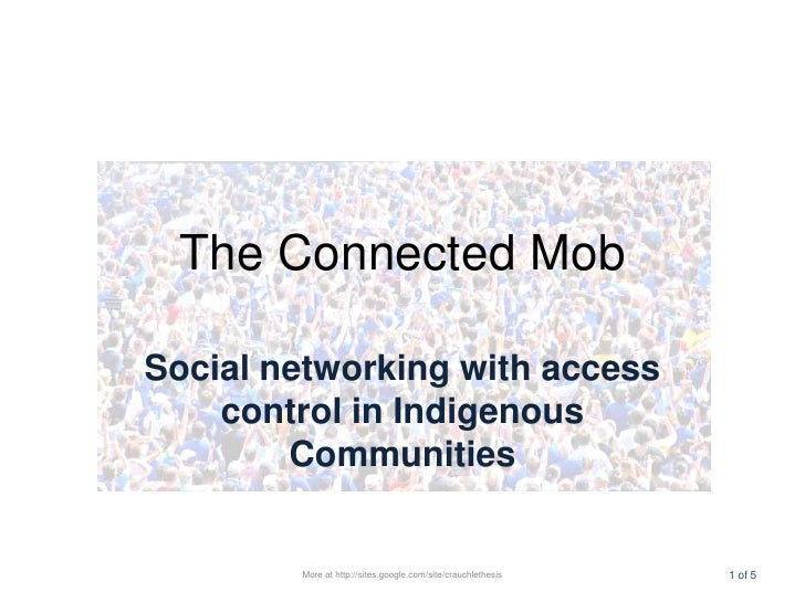 The Connected Mob<br />Social networking with access control in Indigenous Communities<br />More at http://sites.google.co...