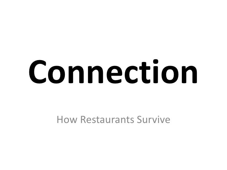Connection<br />How Restaurants Survive<br />