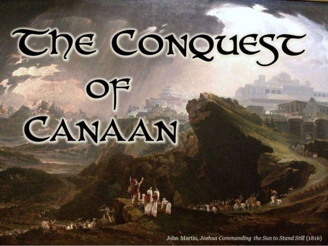 the conquest of canaan Chapter six joshua: the conquest of canaan 1 introduction 2 campaigns of conquest (1–12) 3 tribal territories (13–21) 4 covenant considerations (22–24.