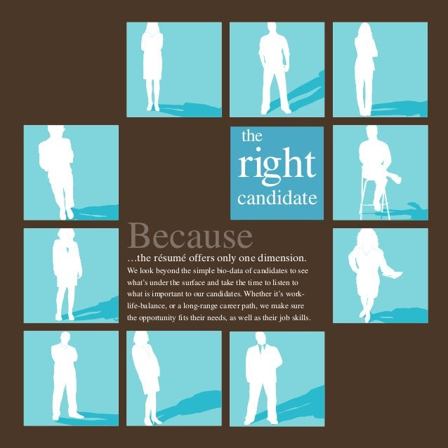 the  right candidate  Because  …the résumé offers only one dimension. We look beyond the simple bio-data of candidates to ...