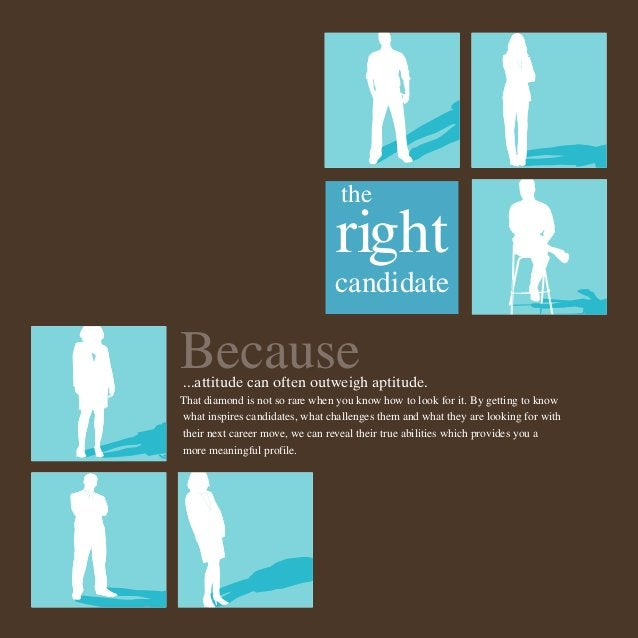 the  right candidate  Because  ...attitude can often outweigh aptitude.  That diamond is not so rare when you know how to ...