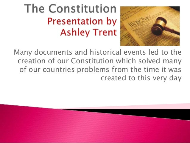 Many documents and historical events led to the creation of our Constitution which solved many of our countries problems f...