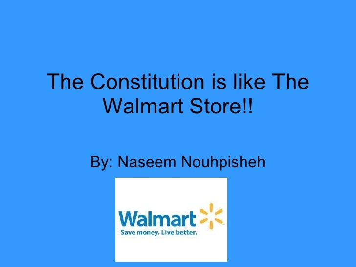 The Constitution is like The Walmart Store!! By: Naseem Nouhpisheh