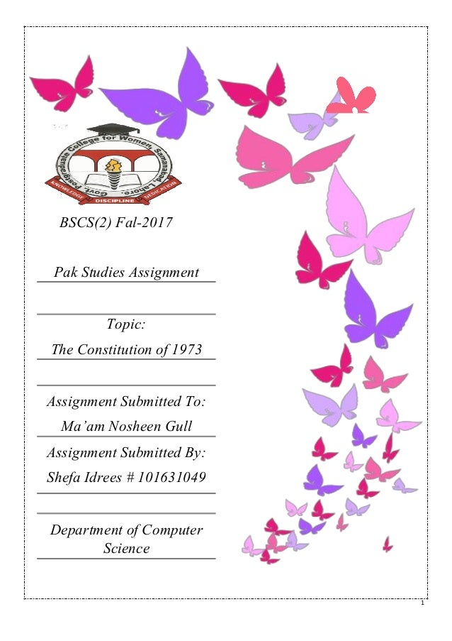 1 BSCS(2) Fal-2017 Pak Studies Assignment Topic: The Constitution of 1973 Assignment Submitted To: Ma'am Nosheen Gull Assi...