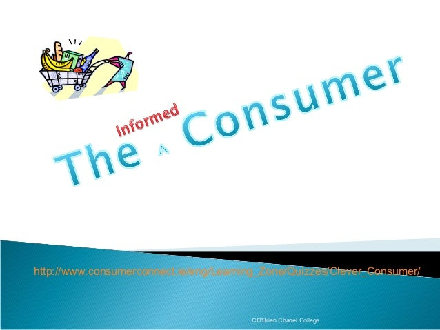 http://www.consumerconnect.ie/eng/Learning_Zone/Quizzes/Clever_Consumer/                                        COBrien Ch...