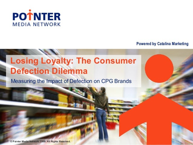 Powered by Catalina Marketing © Pointer Media Network. 2009. All Rights Reserved. Losing Loyalty: The Consumer Defection D...