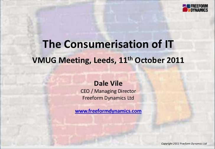 The Consumerisation of IT                   VMUG Meeting, Leeds, 11th October 2011                                        ...