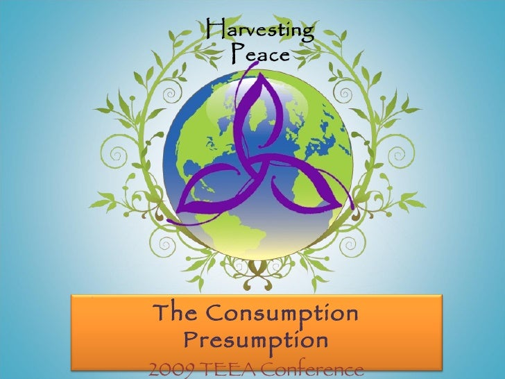 The Consumption Presumption 2009 TEEA Conference