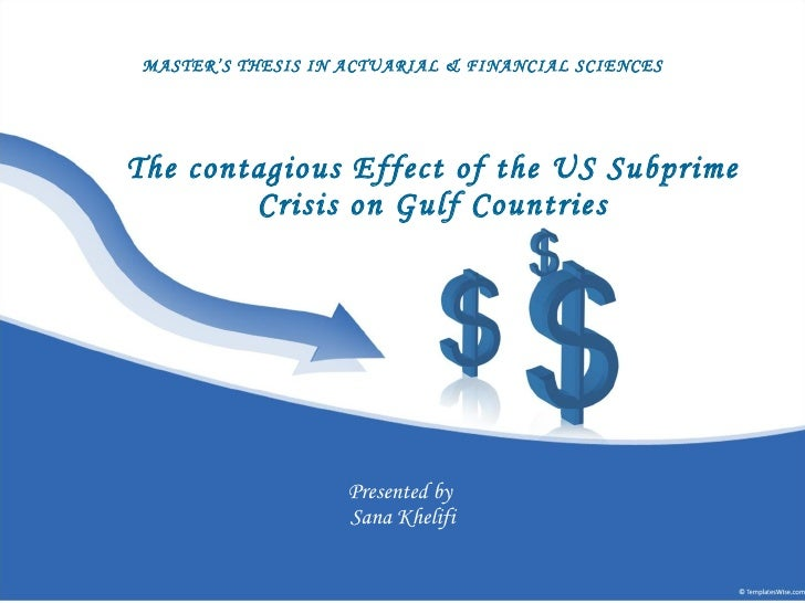 The contagious Effect of the US Subprime Crisis on Gulf Countries Presented by  Sana Khelifi MASTER'S THESIS IN ACTUARIAL ...