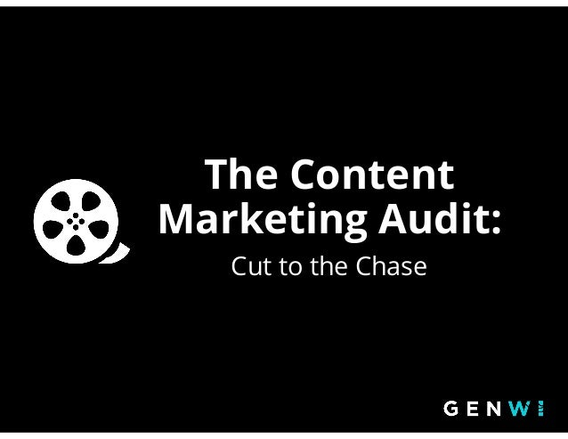 The Content Marketing Audit:!! Cut to the Chase