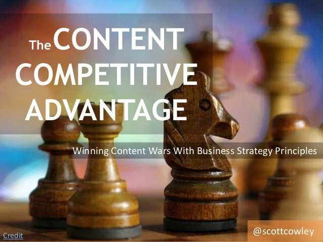 TheCONTENTCOMPETITIVEADVANTAGECreditWinning Content Wars With Business Strategy Principles@scottcowley