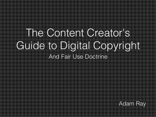 The Content Creator's Guide to Digital Copyright And Fair Use Doctrine Adam Ray