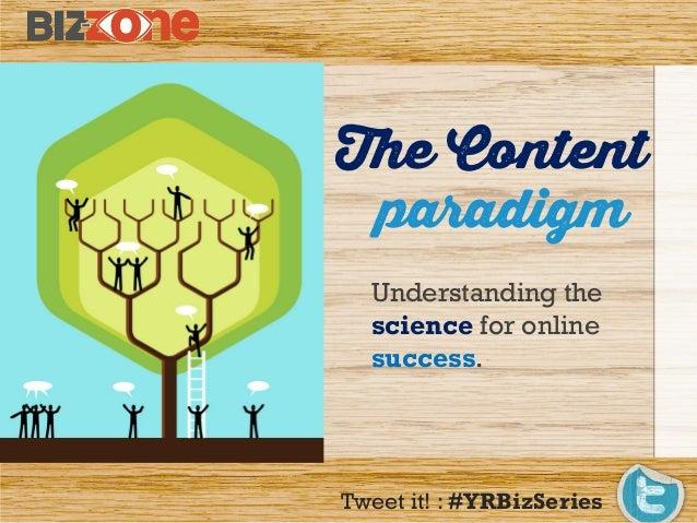 The Content Understanding the science for online success. paradigm Tweet it! : #YRBizSeries