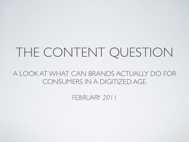 THE CONTENT QUESTIONA LOOK AT WHAT CAN BRANDS ACTUALLY DO FOR        CONSUMERS IN A DIGITIZED AGE.              FEBRUARY 2...