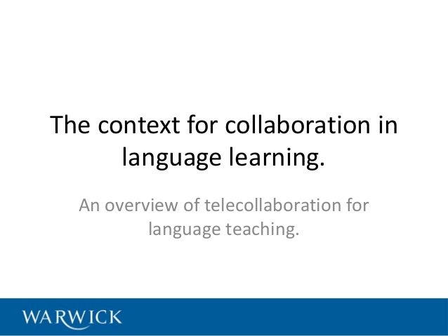 The context for collaboration in      language learning.  An overview of telecollaboration for          language teaching.