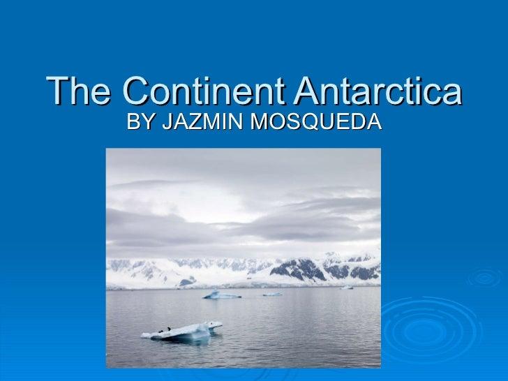The Continent Antarctica BY JAZMIN MOSQUEDA