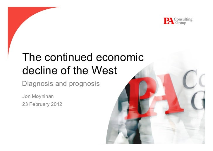 The continued economicdecline of the WestDiagnosis and prognosisJon Moynihan23 February 2012