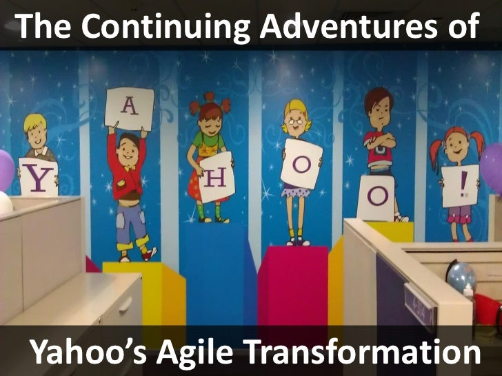 The Continuing Adventures of             liYahoo's Agile Transformation