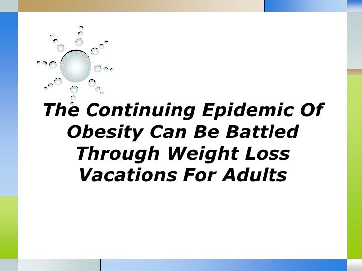 The Continuing Epidemic Of  Obesity Can Be Battled   Through Weight Loss   Vacations For Adults