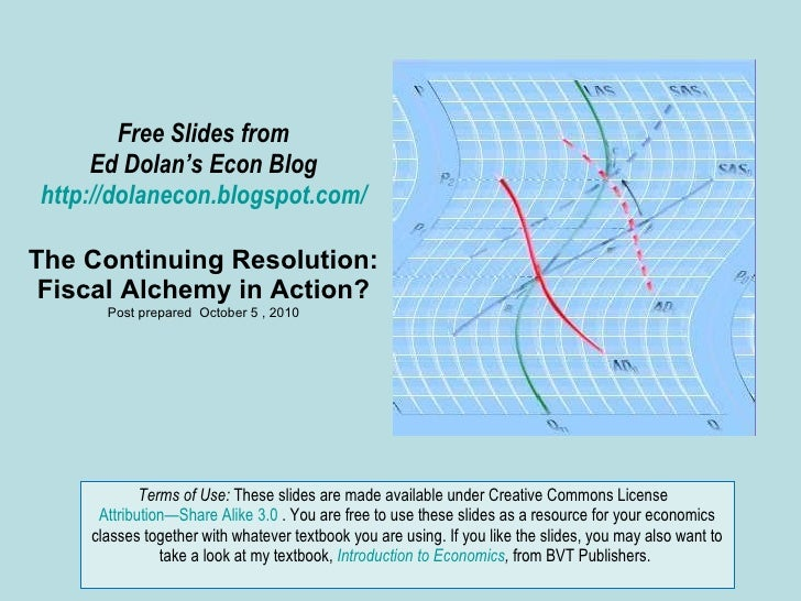 Free Slides from Ed Dolan's Econ Blog http://dolanecon.blogspot.com/ The Continuing Resolution: Fiscal Alchemy in Action? ...