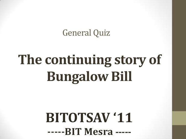 QRYPTONITE<br />General Quiz<br />The continuing story of Bungalow Bill<br />Bitotsav 2011<br />BITOTSAV '11<br />-----BIT...