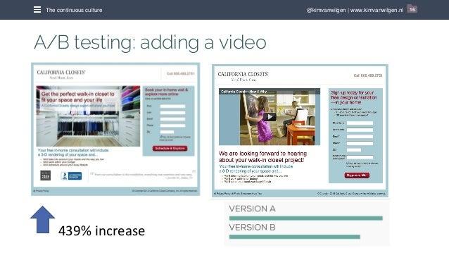 @kimvanwilgen   www.kimvanwilgen.nlThe continuous culture 16 A/B testing: adding a video 439% increase