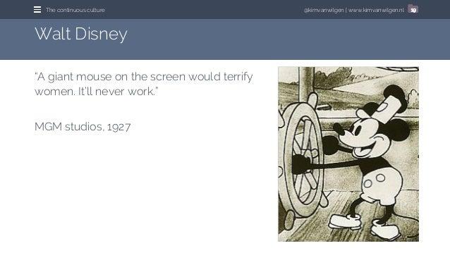 "@kimvanwilgen   www.kimvanwilgen.nlThe continuous culture 19 Walt Disney ""A giant mouse on the screen would terrify women...."