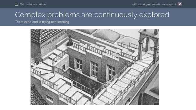 @kimvanwilgen   www.kimvanwilgen.nlThe continuous culture 26 Complex problems are continuously explored There is no end to...