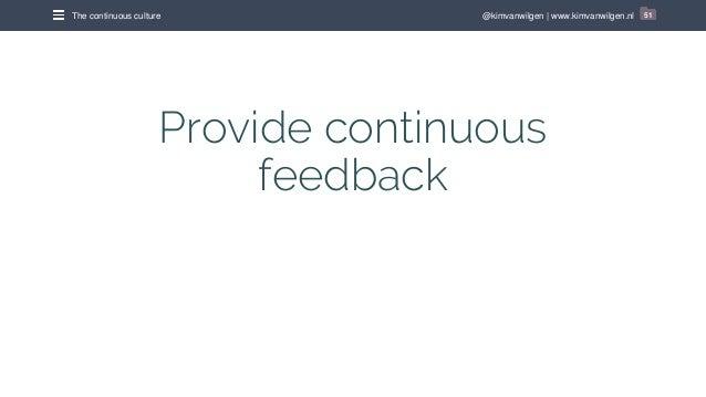 @kimvanwilgen   www.kimvanwilgen.nlThe continuous culture 51 Provide continuous feedback