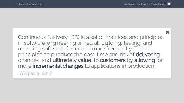 @kimvanwilgen   www.kimvanwilgen.nlThe continuous culture 8 Continuous Delivery (CD) is a set of practices and principles ...