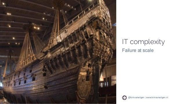@kimvanwilgen   www.kimvanwilgen.nlThe continuous culture 9 @kimvanwilgen   www.kimvanwilgen.nl IT complexity Failure at s...