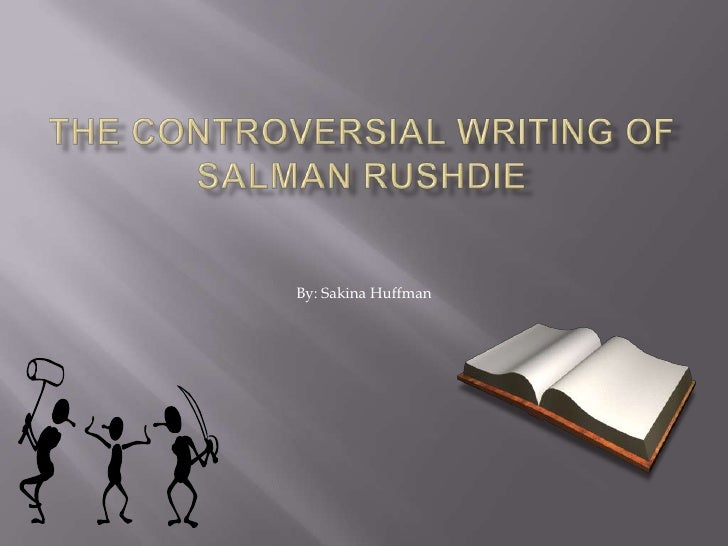 The Controversial Writing of Salman Rushdie<br />By: Sakina Huffman<br />