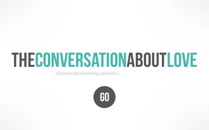Theconversationaboutlove     A transmedia marketing experience...                             GO