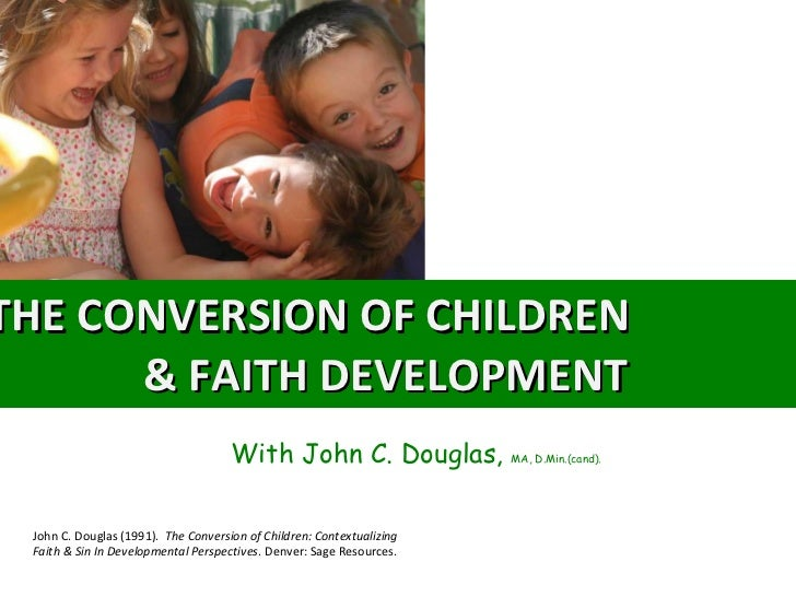 faith development Leadership 's brandon o'brien interviewed may, associate professor of christian formation and ministry at wheaton college (illinois), about how understanding of a child's faith development affects.