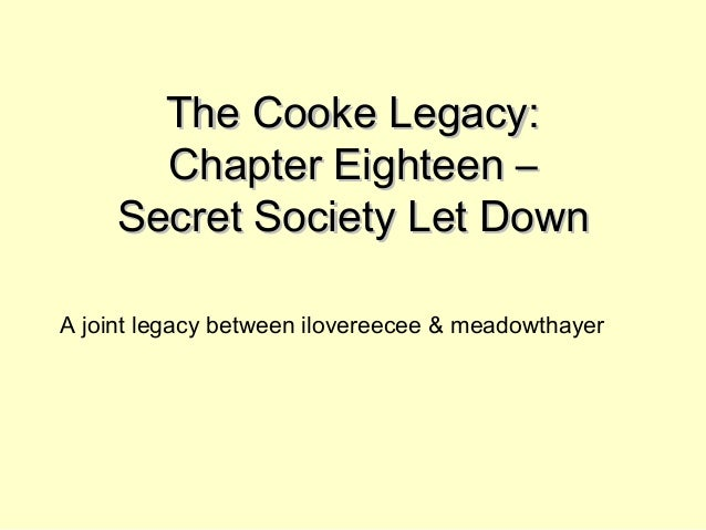 The Cooke Legacy:The Cooke Legacy: Chapter Eighteen –Chapter Eighteen – Secret Society Let DownSecret Society Let Down A j...