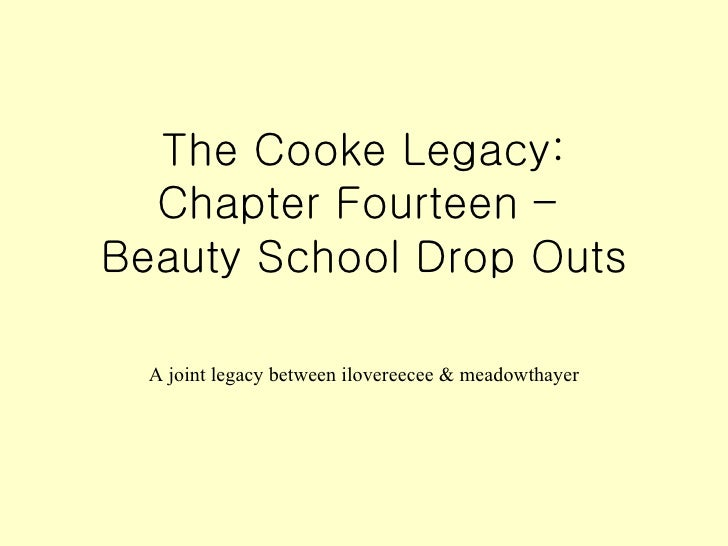The Cooke Legacy: Chapter Fourteen –  Beauty School Drop Outs A joint legacy between ilovereecee & meadowthayer