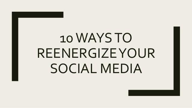 10WAYSTO REENERGIZEYOUR SOCIAL MEDIA